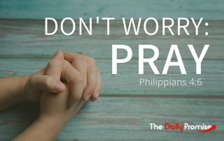 Don't Worry: Pray - Philippians 4:6