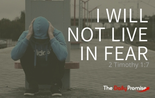 I Will Not Live in Fear - 2 Timothy 1:7