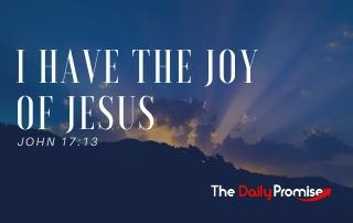 I Have the Joy of Jesus - John 17:13