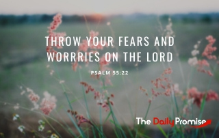 Throw Your Fears and Worries on the Lord - Psalm 55:22