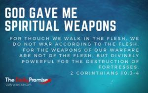 God Gave Me Spiritual Weapons - 2 Corinthians 10:3-4