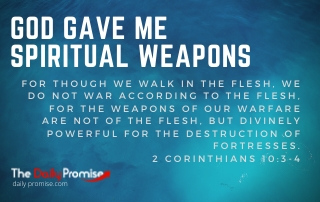 God Gave Me Spiritual Weapons - 2 Corinthians 10:3-4