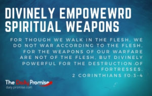 Divinely Empowered Spiritual Weapons - 2 Corinthians 10:3-4