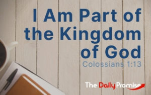 I Am Part of the Kingdom of God - Colossians 1:13
