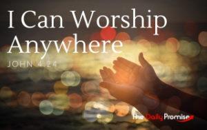 I Can Worship Anywhere - John 4:24