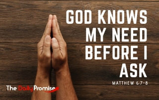 God Knows My Need Before I Asl - Matthew 6:7-8
