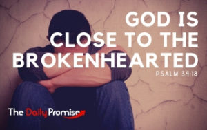 God is Close to the Brokenhearted - Psalm 23:18