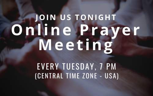 Join us for an online prayer meeting every Tuesday at 7 pm (Central Time Zone - USA