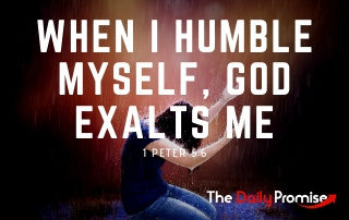 When I Humble Myself, God Exalts Me - 1 Peter 5:6