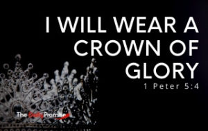 I Will Wear a Crown of Glory - 1 Peter 5:4