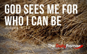 God Sees Me For Who I Can Be - Judges 6:12