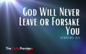 God Will Never Leave for Forsake You - Hebrews 13:5