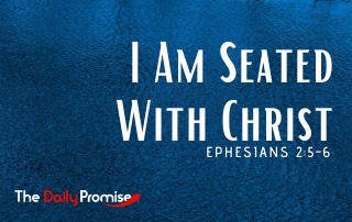 I Am Seated With Christ - Ephesians 2:5-6