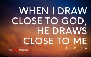 When I Draw Close to Him, He Draws Close to Me - Jame 4:8