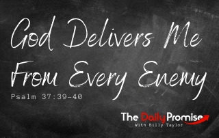 God Delivers Me From Every Enemy - Psalm 37:39-40