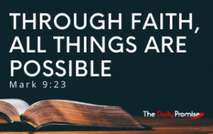 Through Faith All Things Are Possible - Mark 9:23