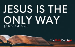 Jesus is the Only Way - John 14:5-6
