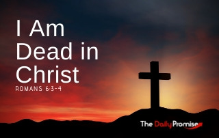 I am Dead in Christ - Romans 6:3-4