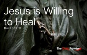 Jesus is Willing to Heal - Mark 1:40-41