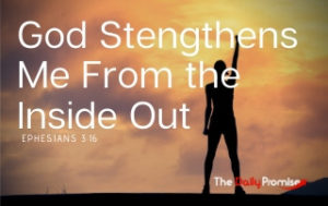 God Strengthens Me From the Inside Out - Ephesians 3:16