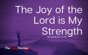 The Joy of the Lord is My Strength - Nehemiah 8:10