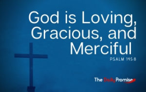 God is Loving, Gracious, and Merciful - Psalm 145:8