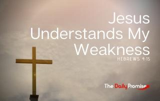 Jesus Understands My Weakness - Hebrews 4:15