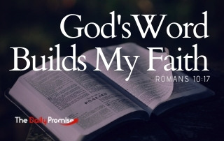 God's Word Builds My Faith - Romans10:17