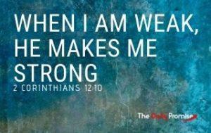 When I Am Weak, He Makes Me Strong - 2 Corinthians 12:10