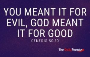 You Meant it for Evil, God Meant it for Good - Genesis 50:20