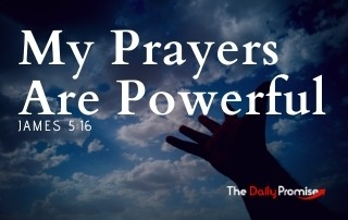 My Prayers Are Powerful - James 5:16
