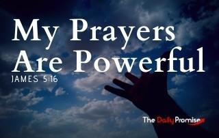 My Prayers Are Powerful - James 5:16