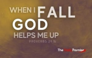 When I Fall, God Picks Me Up - Proverbs 24:16