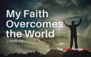 My Faith Overcomes the World - 1 John 5:4