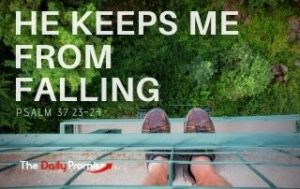 He Keeps me From Falling - Psalm 37:2324