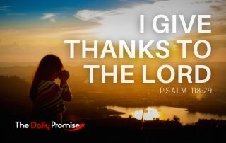 I Give Thanks to the Lord - Psalm 118:29