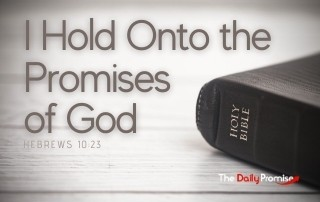 I Hold Onto the Promises of God - Hebrews 10:23