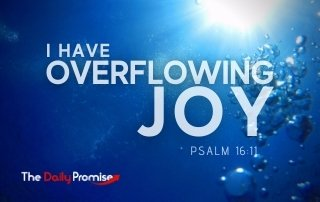 I Have Overflowing Joy - Psalm 16:11