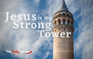 Jesus is My Strong Tower - Proverbs 18:10