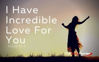 I Have Incredible Love for You - Psalm 103:11
