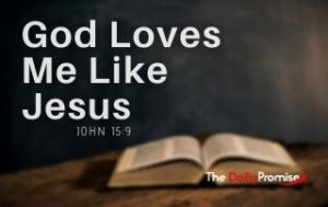 God Love Me Like Jesus - John 15:9