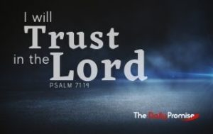 I Will Trust in the Lord - Psalm 71:14