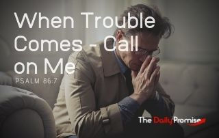 When Trouble Comes, Call on Me - Psalm 86:7