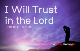 Trust in the Lord - Jeremiah 17:7-8