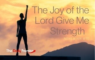 The Joy of the Lord Gives Me Strength - Nehemiah 8:10