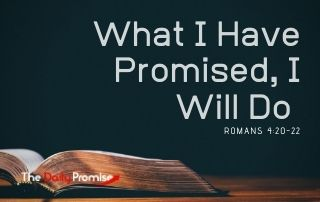What I Have Promised, I Will Do - Romans 4:20-22