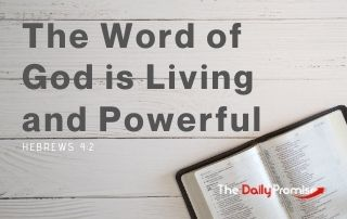 The Word of God is Living and Powerful - Hebrews 4:12