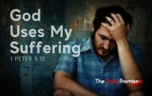 God Uses My Suffering - 1 Peter 5:10