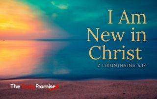 I Am New in Christ - 2 Corinthians 5:17