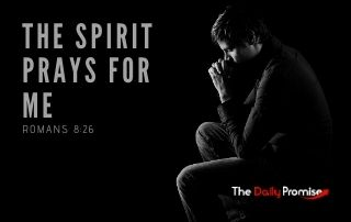 The Spirit Prays For Me - Romans 8:26